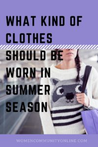 What kind of Clothes should be worn in Summer season
