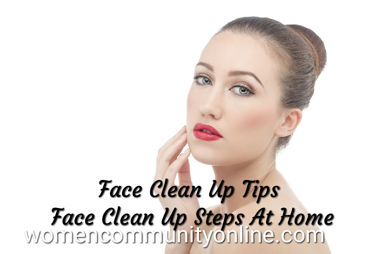 Face Clean up Tips at Home  Women Community Online